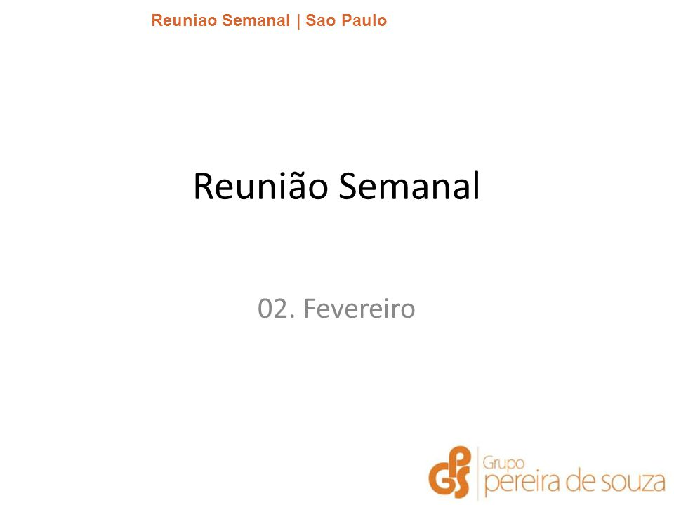 Reuniao Semanal | Sao Paulo | Janeiro 2014 Reunião Semanal 02. Fevereiro