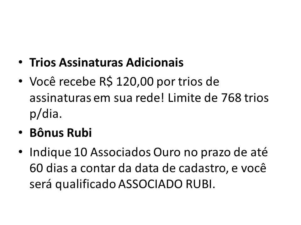 Trios Assinaturas Adicionais Você recebe R$ 120,00 por trios de assinaturas em sua rede.