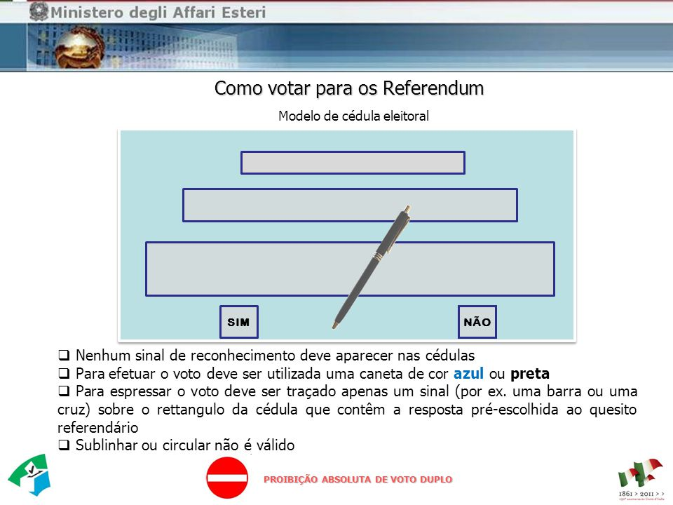 Como votar para os Referendum  Nenhum sinal de reconhecimento deve aparecer nas cédulas  Para efetuar o voto deve ser utilizada uma caneta de cor azul ou preta  Para espressar o voto deve ser traçado apenas um sinal (por ex.