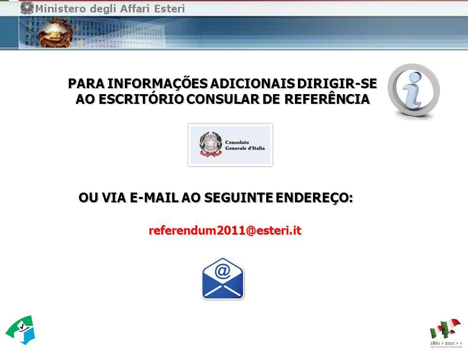 PARA INFORMAÇÕES ADICIONAIS DIRIGIR-SE AO ESCRITÓRIO CONSULAR DE REFERÊNCIA referendum2011@esteri.it OU VIA E-MAIL AO SEGUINTE ENDEREÇO: