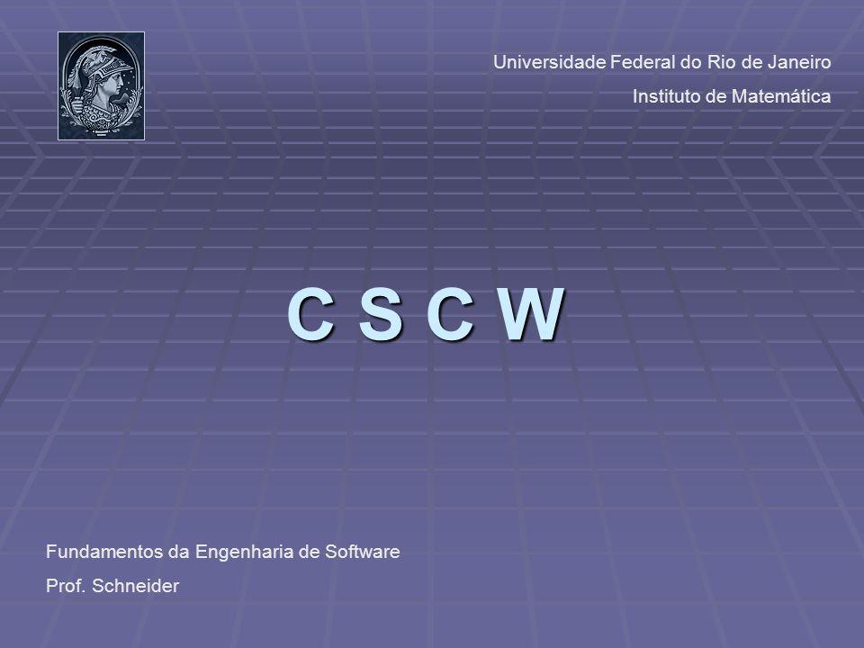C S C W Universidade Federal do Rio de Janeiro Instituto de Matemática Fundamentos da Engenharia de Software Prof. Schneider
