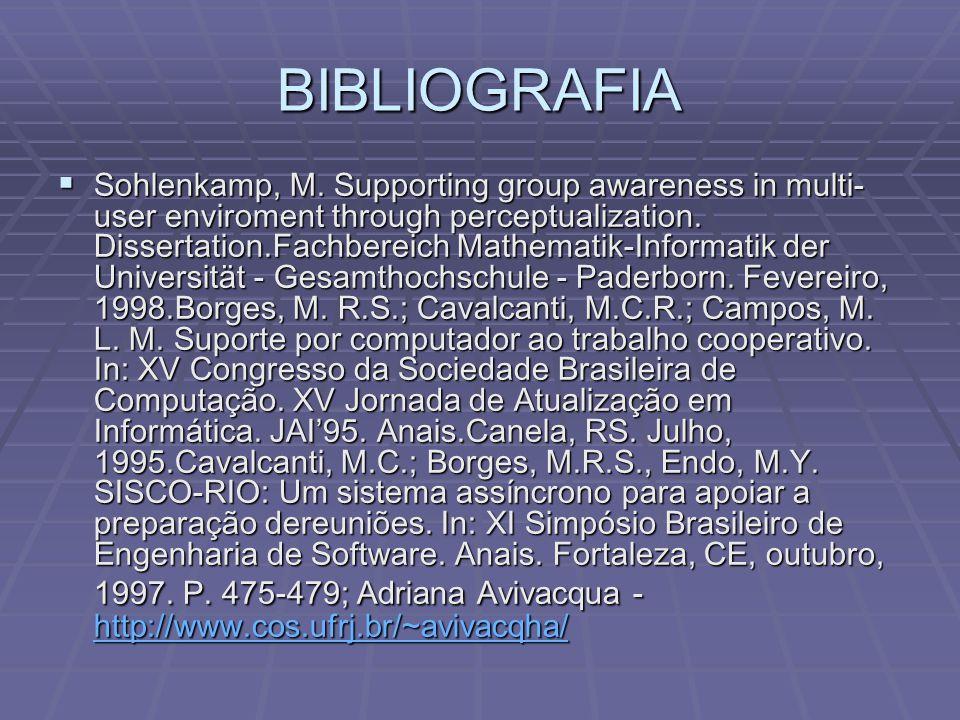 BIBLIOGRAFIA  Sohlenkamp, M. Supporting group awareness in multi- user enviroment through perceptualization. Dissertation.Fachbereich Mathematik-Info