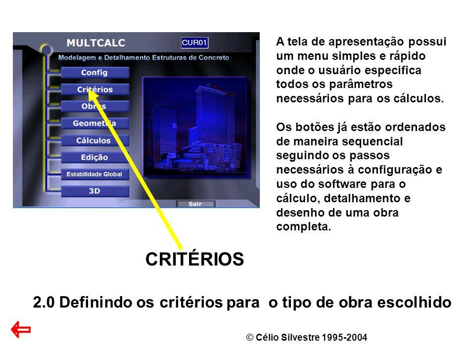 © Célio Silvestre 1995-2004 CRITÉRIOS 2.0 Definindo os critérios para o tipo de obra escolhido A tela de apresentação possui um menu simples e rápido onde o usuário especifica todos os parâmetros necessários para os cálculos.
