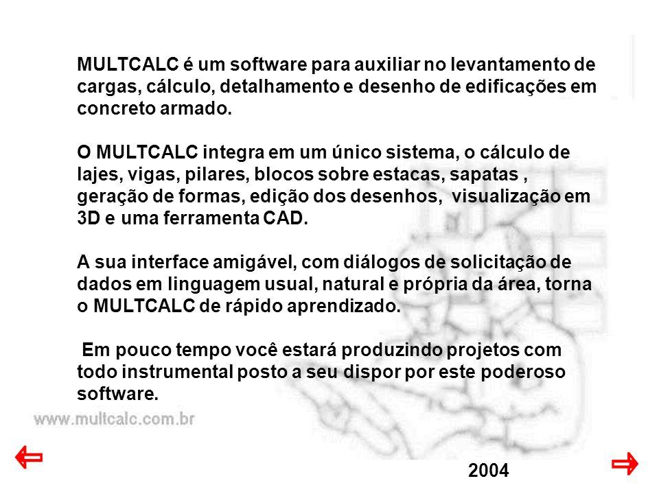 2004 MULTCALC é um software para auxiliar no levantamento de cargas, cálculo, detalhamento e desenho de edificações em concreto armado.