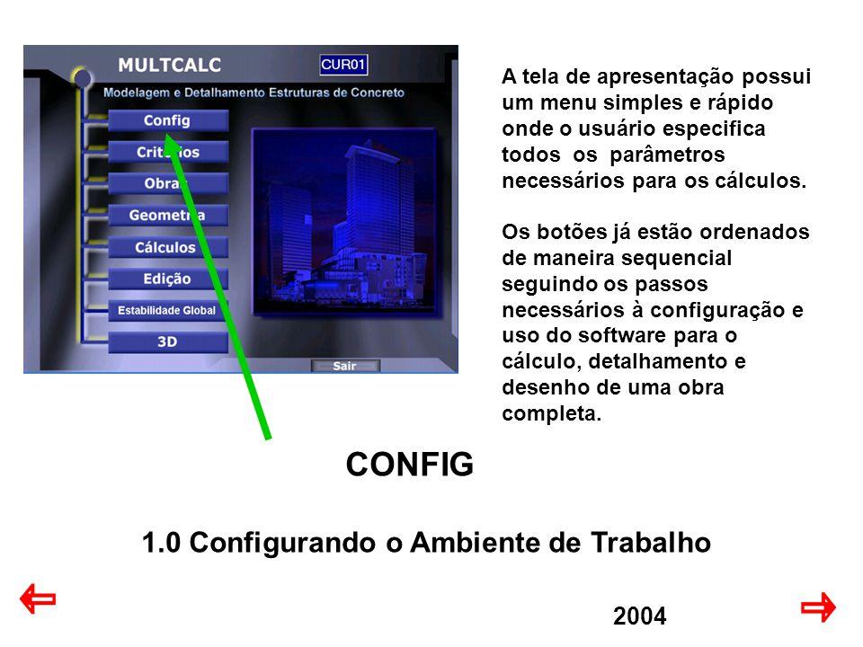 2004 CONFIG 1.0 Configurando o Ambiente de Trabalho A tela de apresentação possui um menu simples e rápido onde o usuário especifica todos os parâmetros necessários para os cálculos.