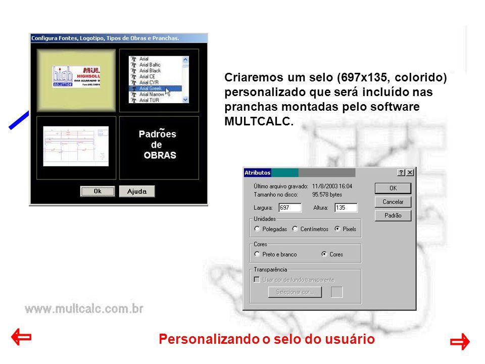 Personalizando o selo do usuário Criaremos um selo (697x135, colorido) personalizado que será incluído nas pranchas montadas pelo software MULTCALC.