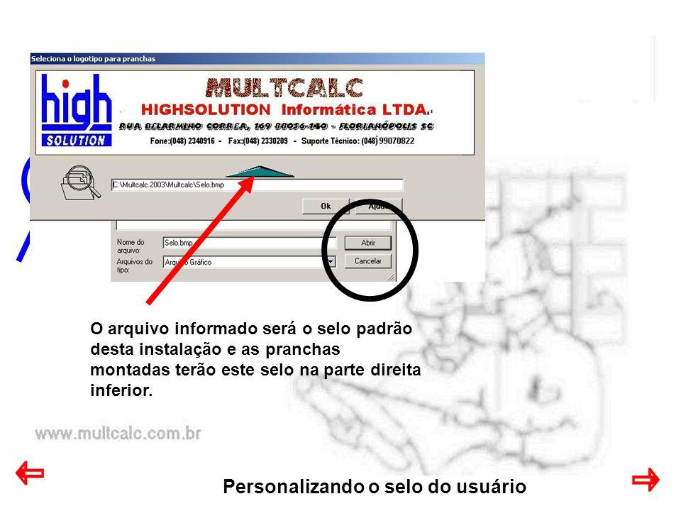 Personalizando o selo do usuário O arquivo informado será o selo padrão desta instalação e as pranchas montadas terão este selo na parte direita inferior.