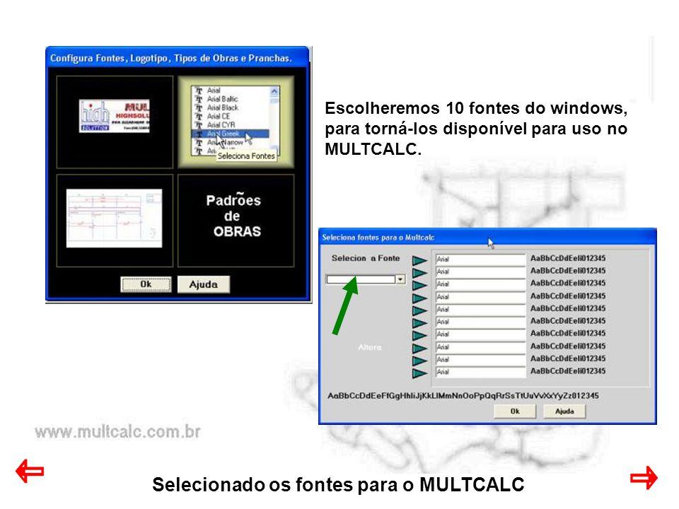 Selecionado os fontes para o MULTCALC Escolheremos 10 fontes do windows, para torná-los disponível para uso no MULTCALC.