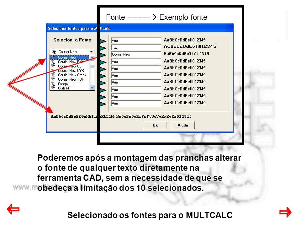 Selecionado os fontes para o MULTCALC Fonte ---------  Exemplo fonte Poderemos após a montagem das pranchas alterar o fonte de qualquer texto diretamente na ferramenta CAD, sem a necessidade de que se obedeça a limitação dos 10 selecionados.