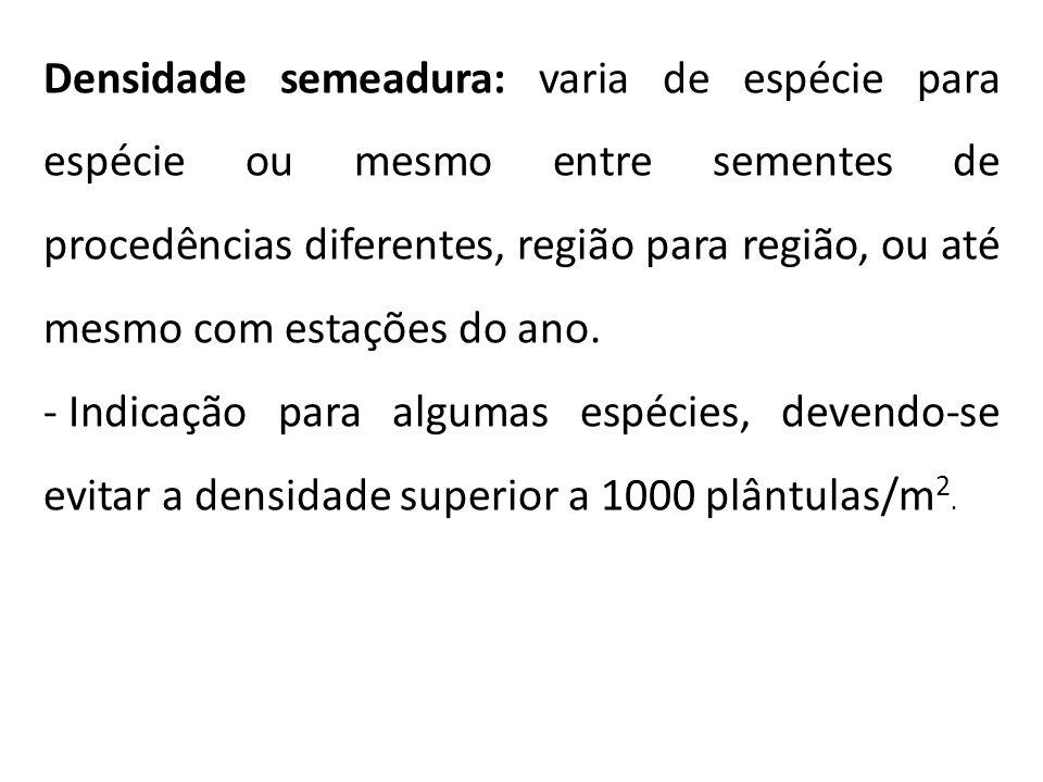 Densidade semeadura: varia de espécie para espécie ou mesmo entre sementes de procedências diferentes, região para região, ou até mesmo com estações d