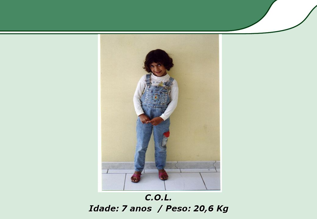 C.O.L. Idade: 7 anos / Peso: 20,6 Kg