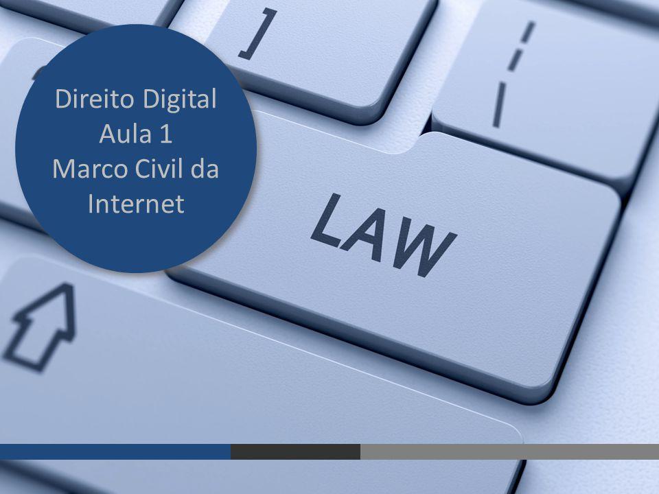 Direito Digital Aula 1 Marco Civil da Internet Direito Digital Aula 1 Marco Civil da Internet