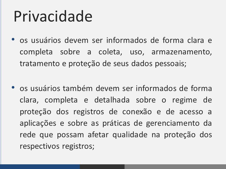 Privacidade os usuários devem ser informados de forma clara e completa sobre a coleta, uso, armazenamento, tratamento e proteção de seus dados pessoai