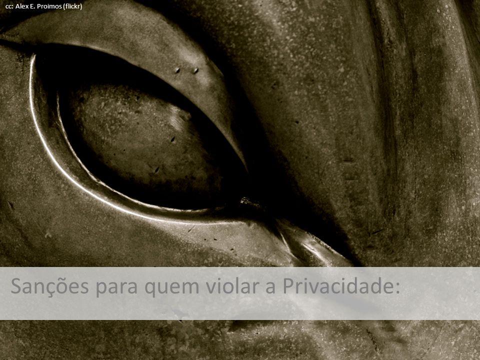 Sanções para quem violar a Privacidade: cc: Alex E. Proimos (flickr)