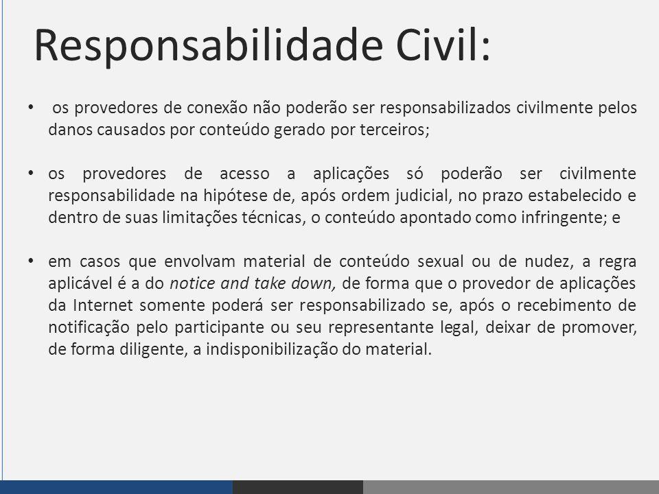 Responsabilidade Civil: os provedores de conexão não poderão ser responsabilizados civilmente pelos danos causados por conteúdo gerado por terceiros;