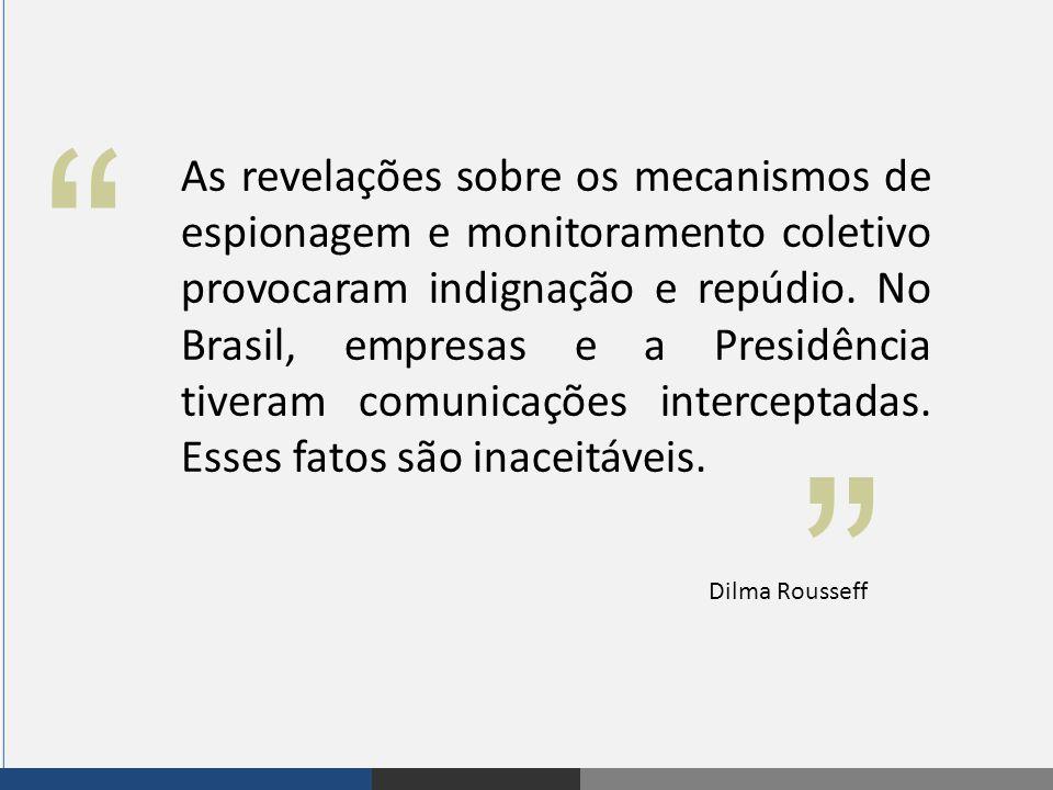 """"""" """" As revelações sobre os mecanismos de espionagem e monitoramento coletivo provocaram indignação e repúdio. No Brasil, empresas e a Presidência tive"""