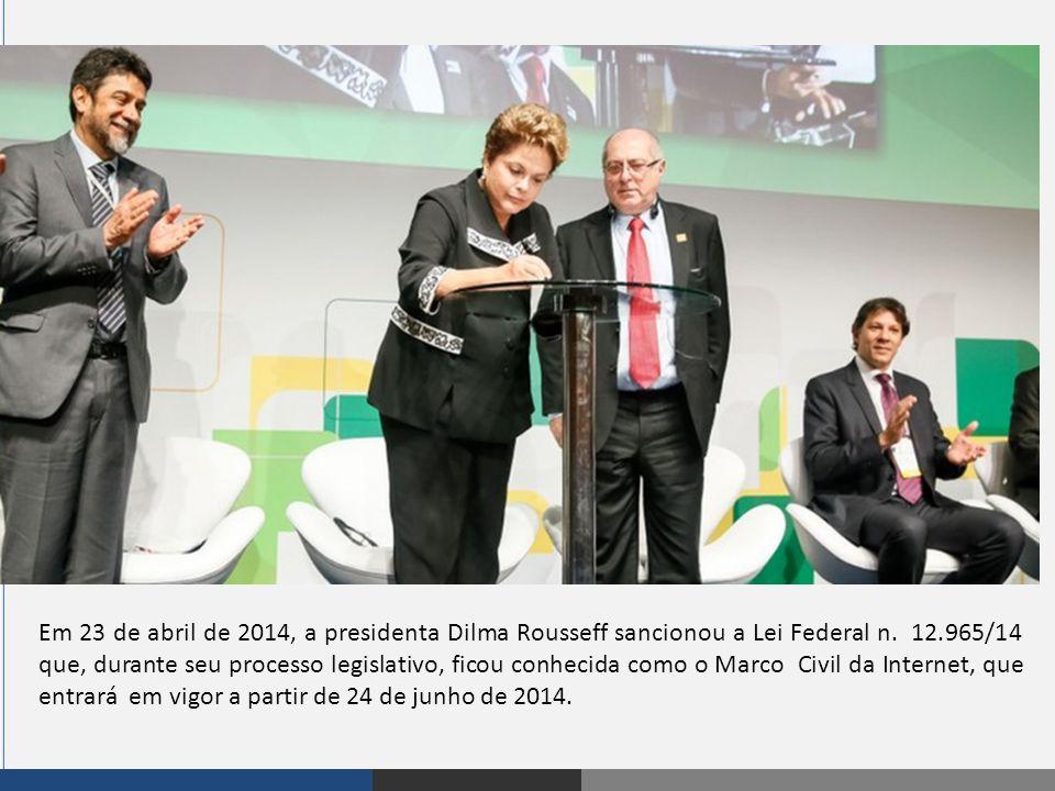 Em 23 de abril de 2014, a presidenta Dilma Rousseff sancionou a Lei Federal n. 12.965/14 que, durante seu processo legislativo, ficou conhecida como o