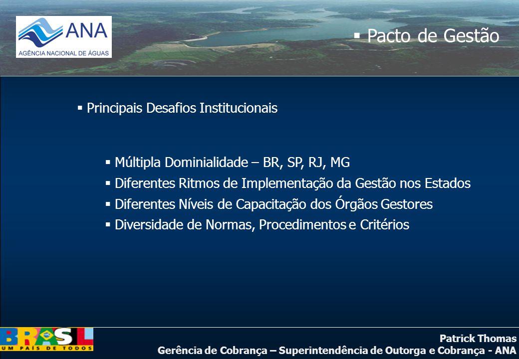 Patrick Thomas Gerência de Cobrança – Superintendência de Outorga e Cobrança - ANA  Pacto de Gestão  Principais Desafios Institucionais  Múltipla D