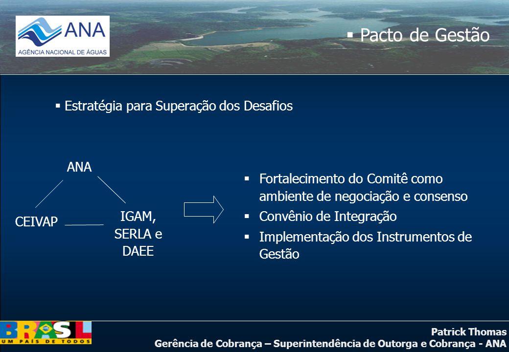 Patrick Thomas Gerência de Cobrança – Superintendência de Outorga e Cobrança - ANA  Pacto de Gestão  Estratégia para Superação dos Desafios  Fortal