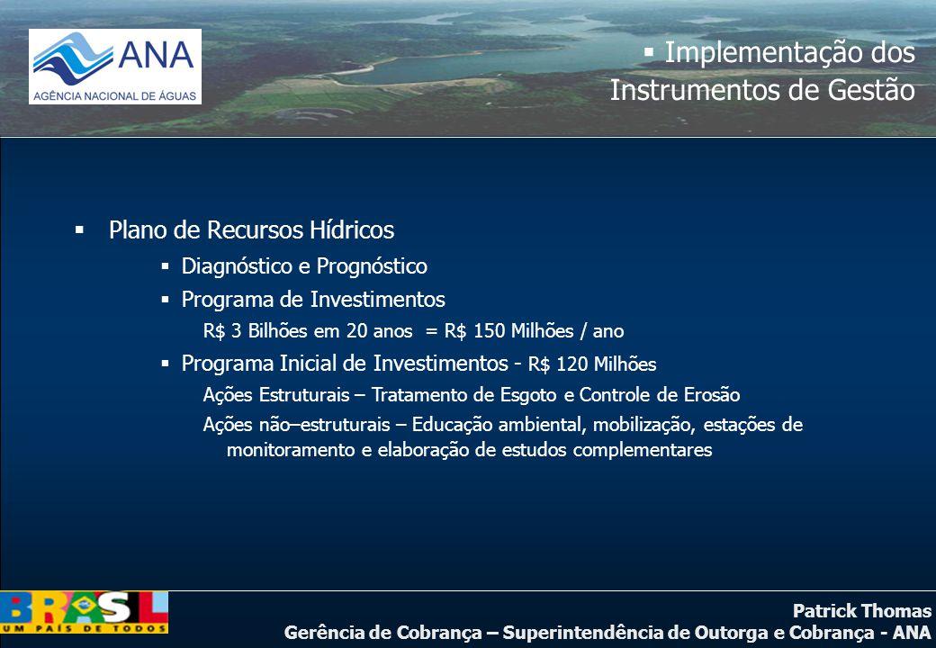 Patrick Thomas Gerência de Cobrança – Superintendência de Outorga e Cobrança - ANA  Implementação dos Instrumentos de Gestão  Plano de Recursos Hídr