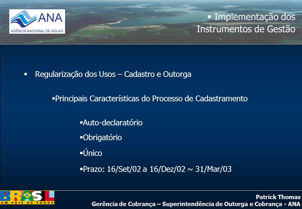 Patrick Thomas Gerência de Cobrança – Superintendência de Outorga e Cobrança - ANA  Implementação dos Instrumentos de Gestão  Regularização dos Usos