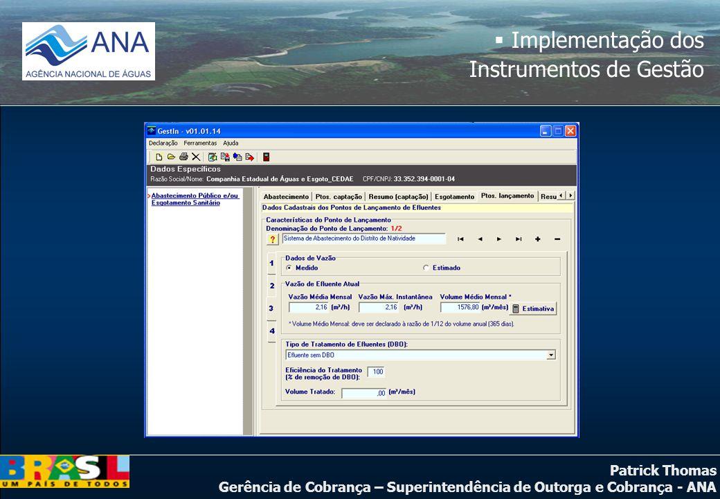 Patrick Thomas Gerência de Cobrança – Superintendência de Outorga e Cobrança - ANA  Implementação dos Instrumentos de Gestão