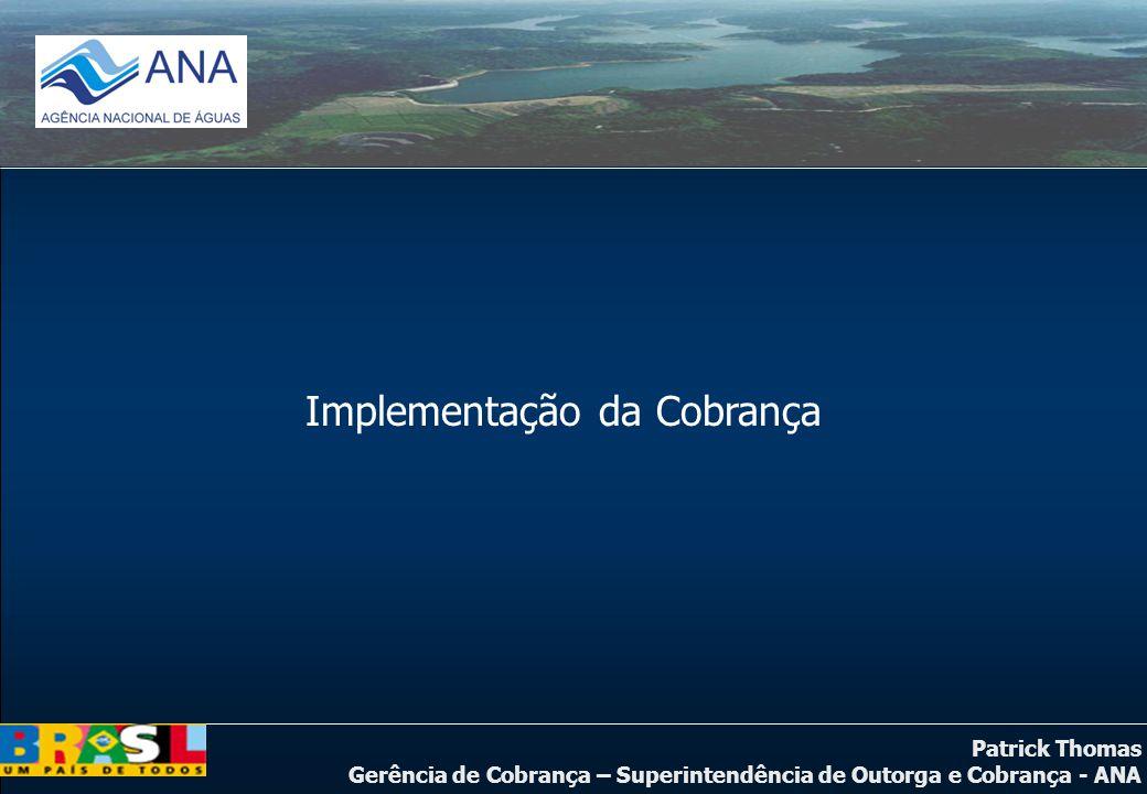 Patrick Thomas Gerência de Cobrança – Superintendência de Outorga e Cobrança - ANA Implementação da Cobrança