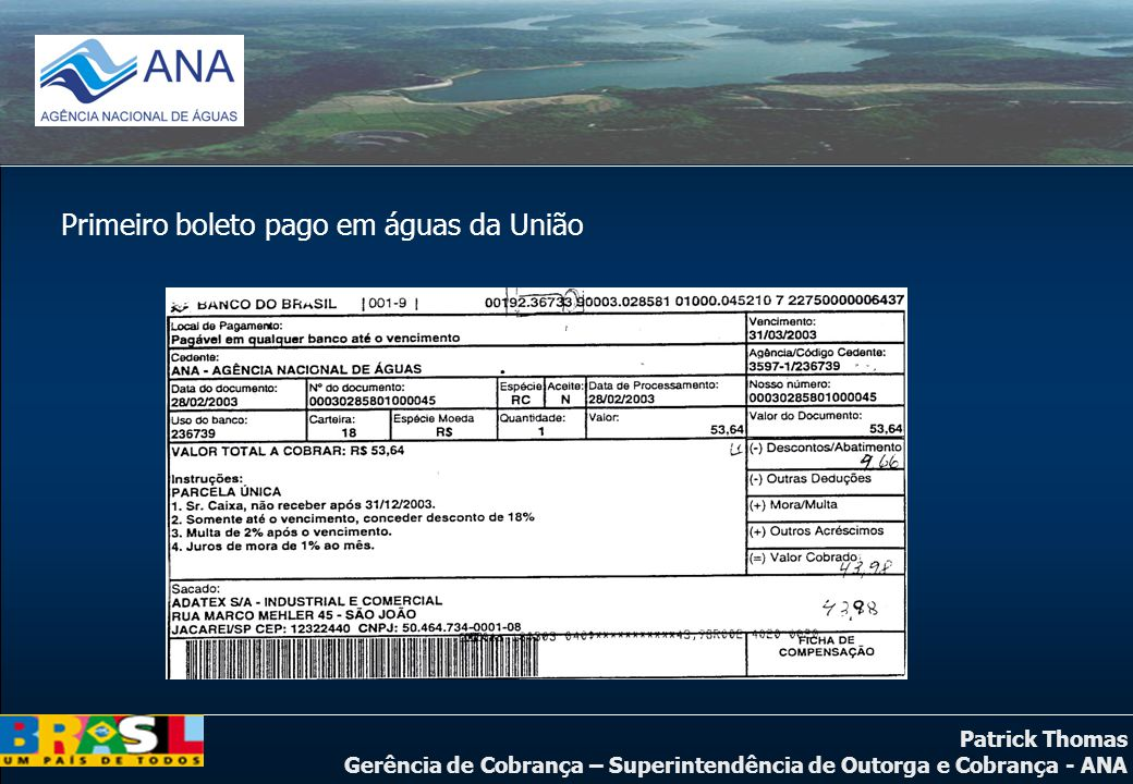 Patrick Thomas Gerência de Cobrança – Superintendência de Outorga e Cobrança - ANA Primeiro boleto pago em águas da União