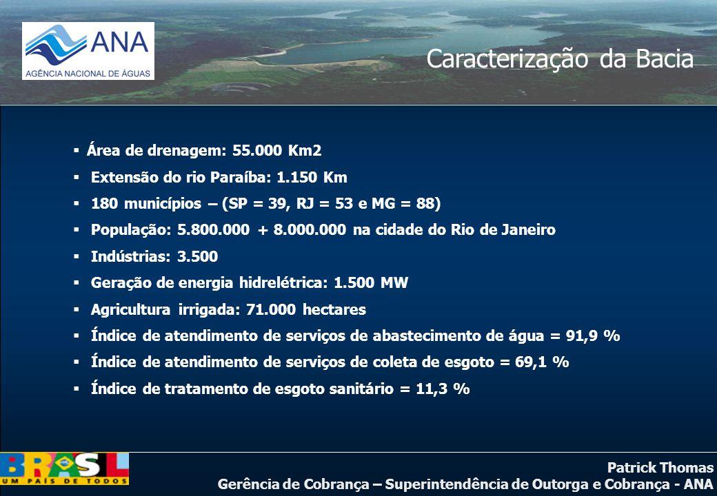 Patrick Thomas Gerência de Cobrança – Superintendência de Outorga e Cobrança - ANA Caracterização da Bacia  Área de drenagem: 55.000 Km2  Extensão d