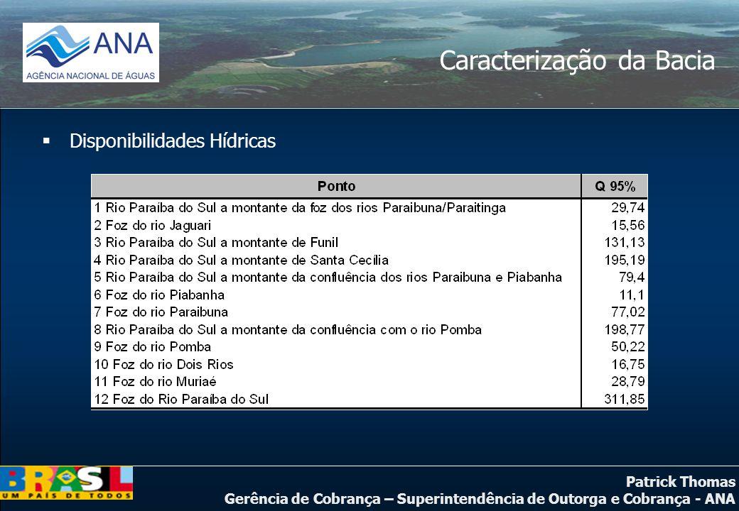 Patrick Thomas Gerência de Cobrança – Superintendência de Outorga e Cobrança - ANA Caracterização da Bacia  Disponibilidades Hídricas