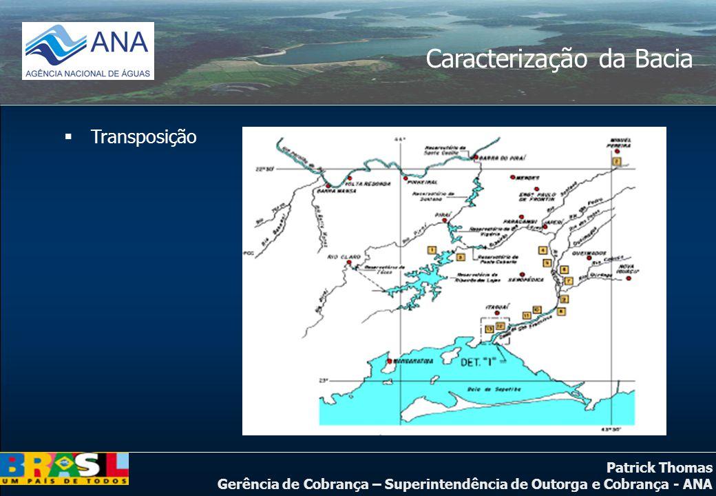 Patrick Thomas Gerência de Cobrança – Superintendência de Outorga e Cobrança - ANA Caracterização da Bacia  Transposição