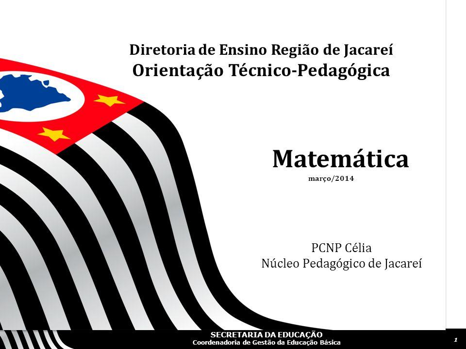 SECRETARIA DA EDUCAÇÃO Coordenadoria de Gestão da Educação Básica Slide 2 Propostas para o Ensino e a Aprendizagem de Matemática no Ano Letivo de 2014
