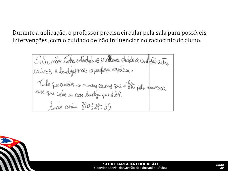 SECRETARIA DA EDUCAÇÃO Coordenadoria de Gestão da Educação Básica Slide 20 Durante a aplicação, o professor precisa circular pela sala para possíveis