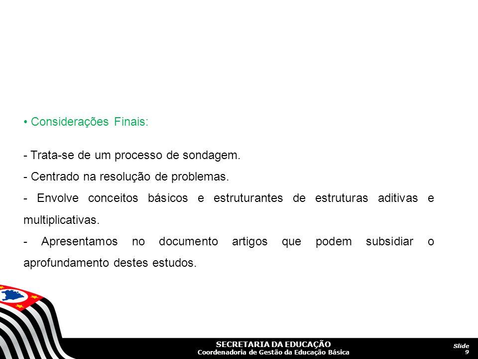 SECRETARIA DA EDUCAÇÃO Coordenadoria de Gestão da Educação Básica Slide 9 Considerações Finais: - Trata-se de um processo de sondagem. - Centrado na r