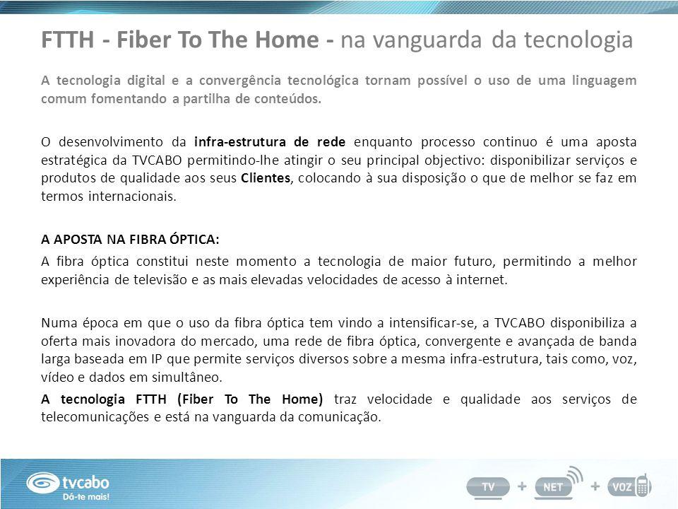 FTTH - Fiber To The Home - na vanguarda da tecnologia A tecnologia digital e a convergência tecnológica tornam possível o uso de uma linguagem comum fomentando a partilha de conteúdos.