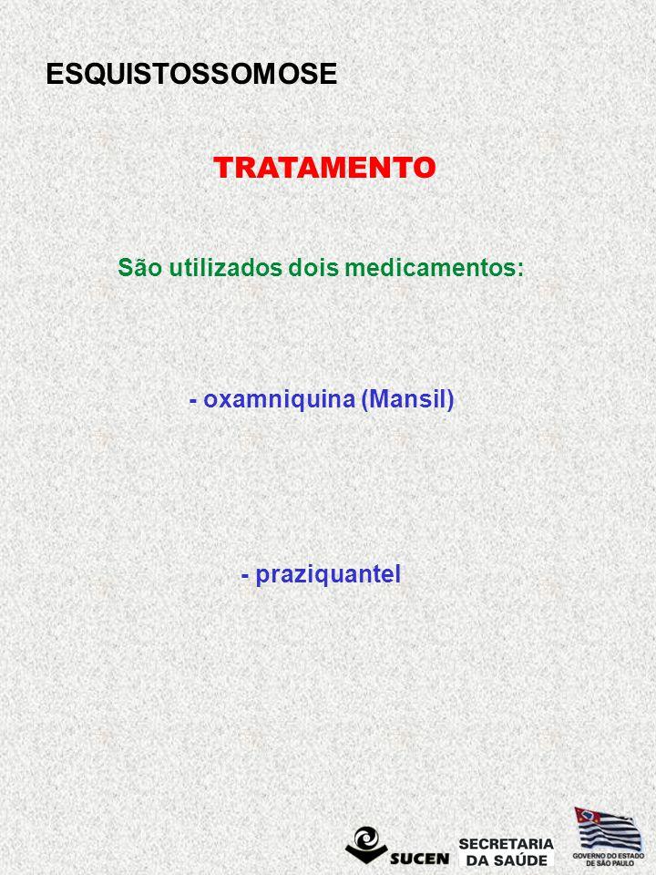 ESQUISTOSSOMOSE TRATAMENTO São utilizados dois medicamentos: - oxamniquina (Mansil) - praziquantel