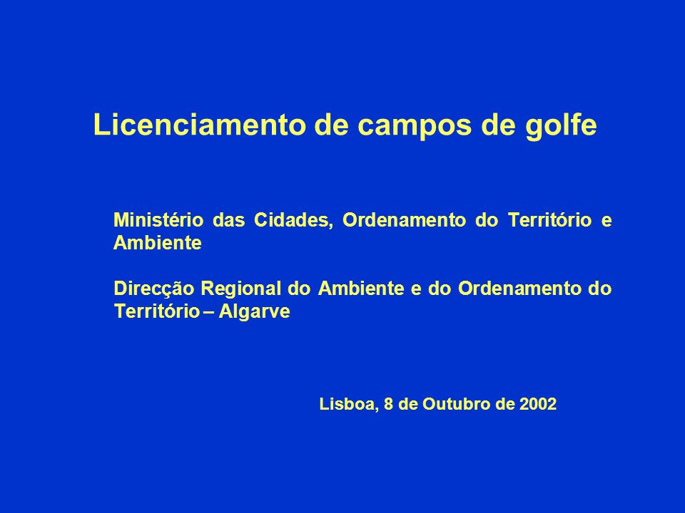 Licenciamento de campos de golfe Ministério das Cidades, Ordenamento do Território e Ambiente Direcção Regional do Ambiente e do Ordenamento do Territ