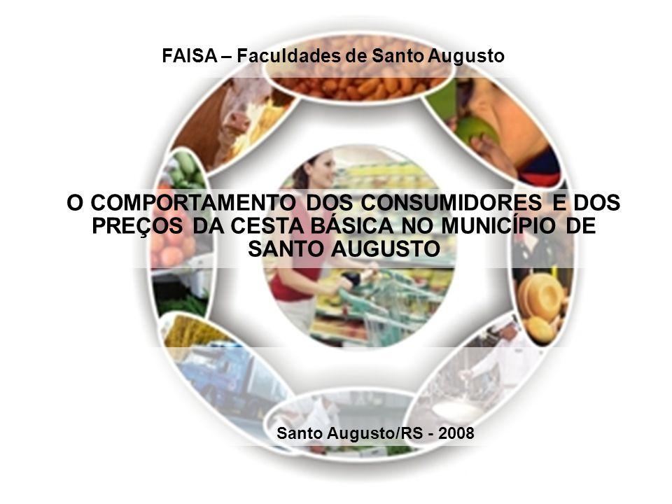 FAISA – Faculdades de Santo Augusto O COMPORTAMENTO DOS CONSUMIDORES E DOS PREÇOS DA CESTA BÁSICA NO MUNICÍPIO DE SANTO AUGUSTO Santo Augusto/RS - 2008