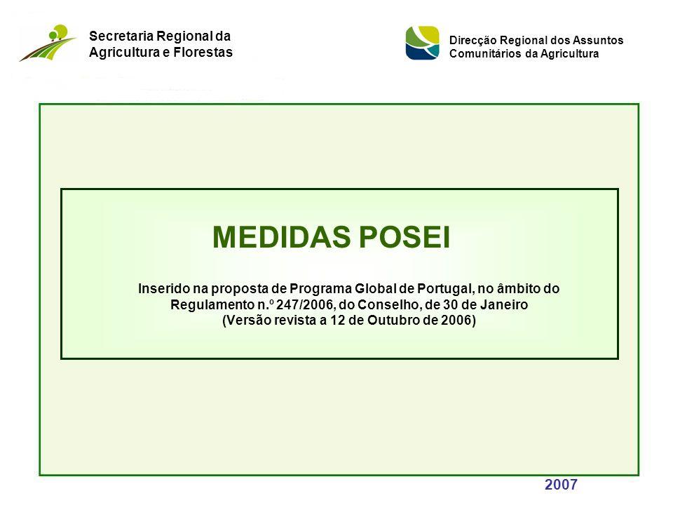 Inserido na proposta de Programa Global de Portugal, no âmbito do Regulamento n.º 247/2006, do Conselho, de 30 de Janeiro (Versão revista a 12 de Outubro de 2006) MEDIDAS POSEI 2007 Secretaria Regional da Agricultura e Florestas Direcção Regional dos Assuntos Comunitários da Agricultura