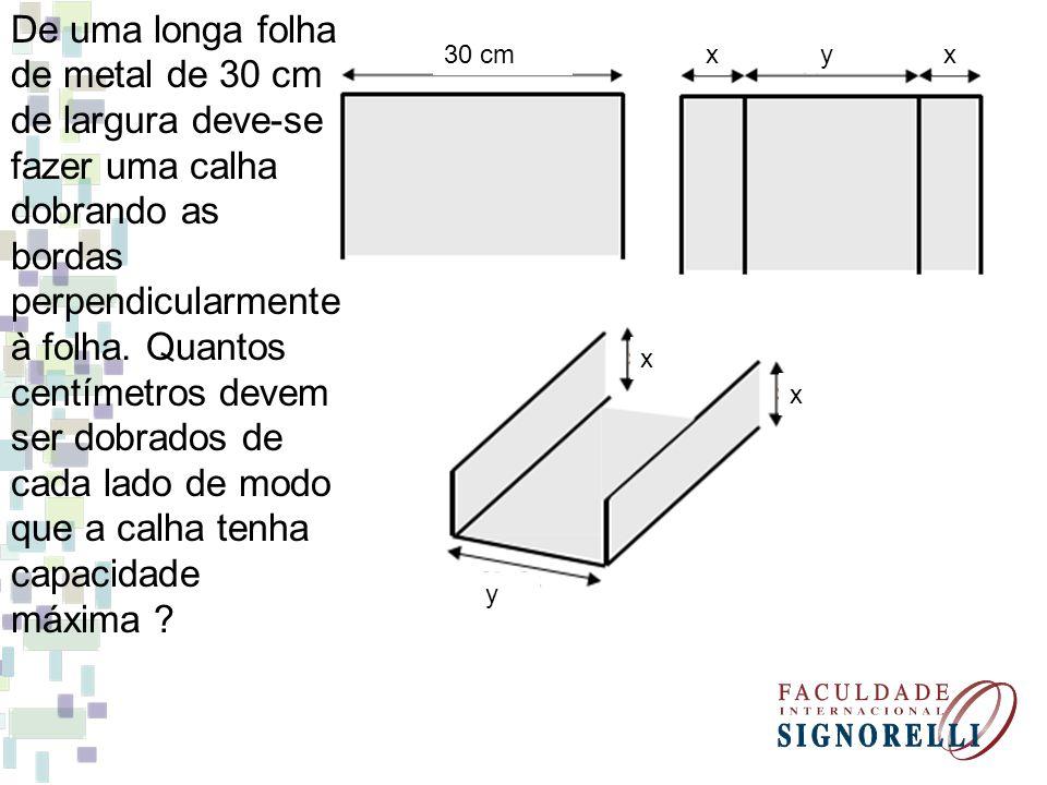 De uma longa folha de metal de 30 cm de largura deve-se fazer uma calha dobrando as bordas perpendicularmente à folha. Quantos centímetros devem ser d