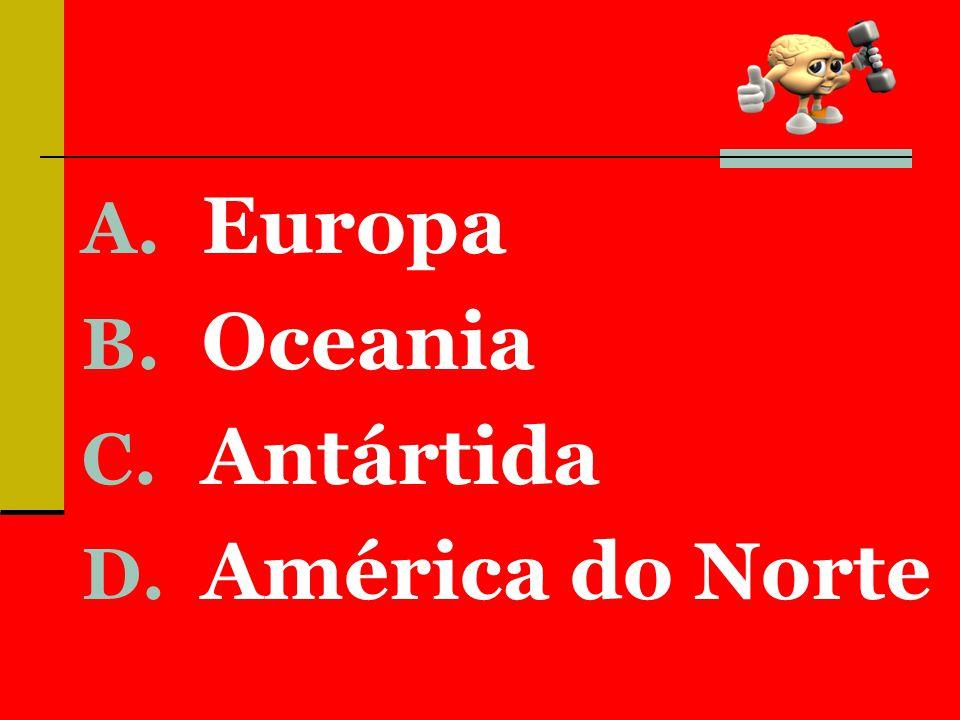 A. Europa B. Oceania C. Antártida D. América do Norte