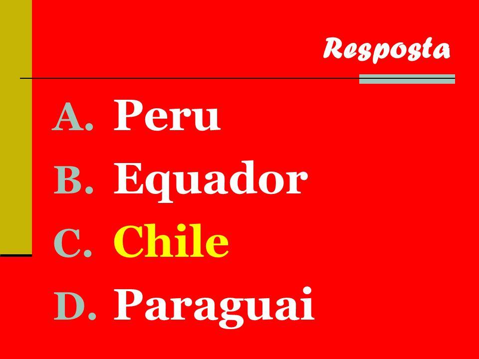 A. Peru B. Equador C. Chile D. Paraguai Resposta