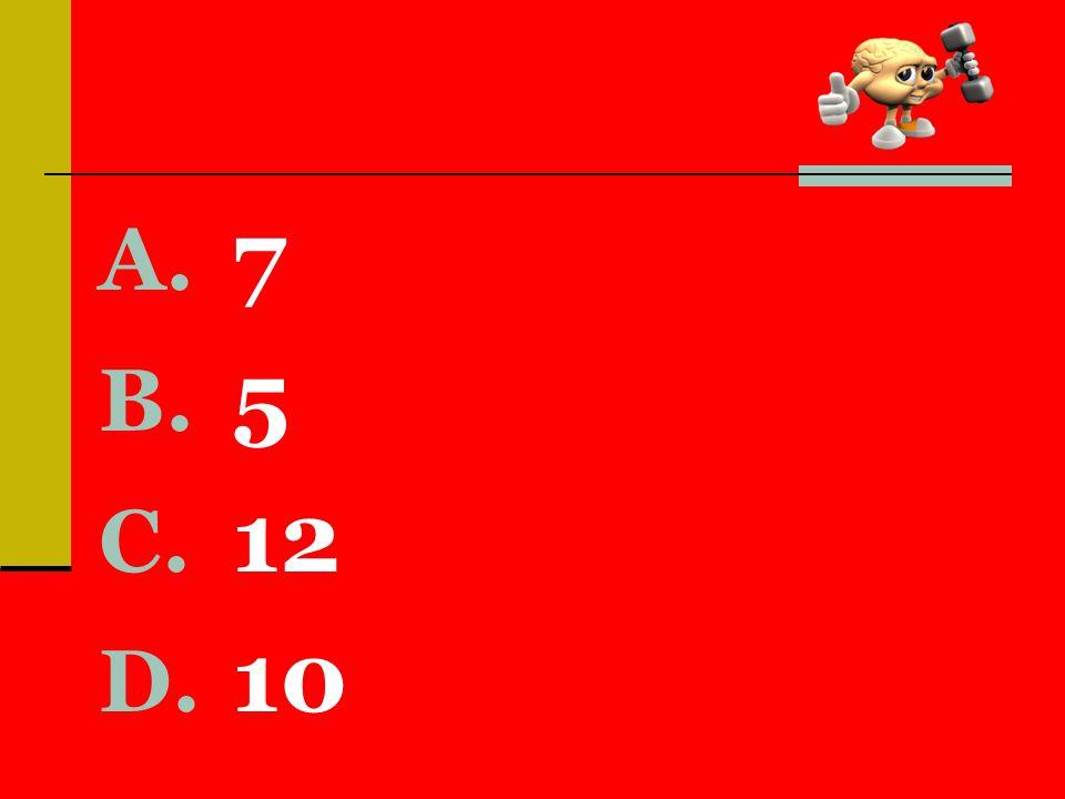 A. 7 B. 5 C. 12 D. 10