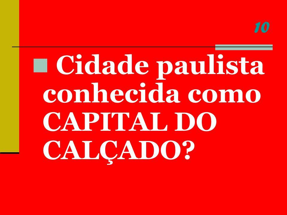 10 Cidade paulista conhecida como CAPITAL DO CALÇADO