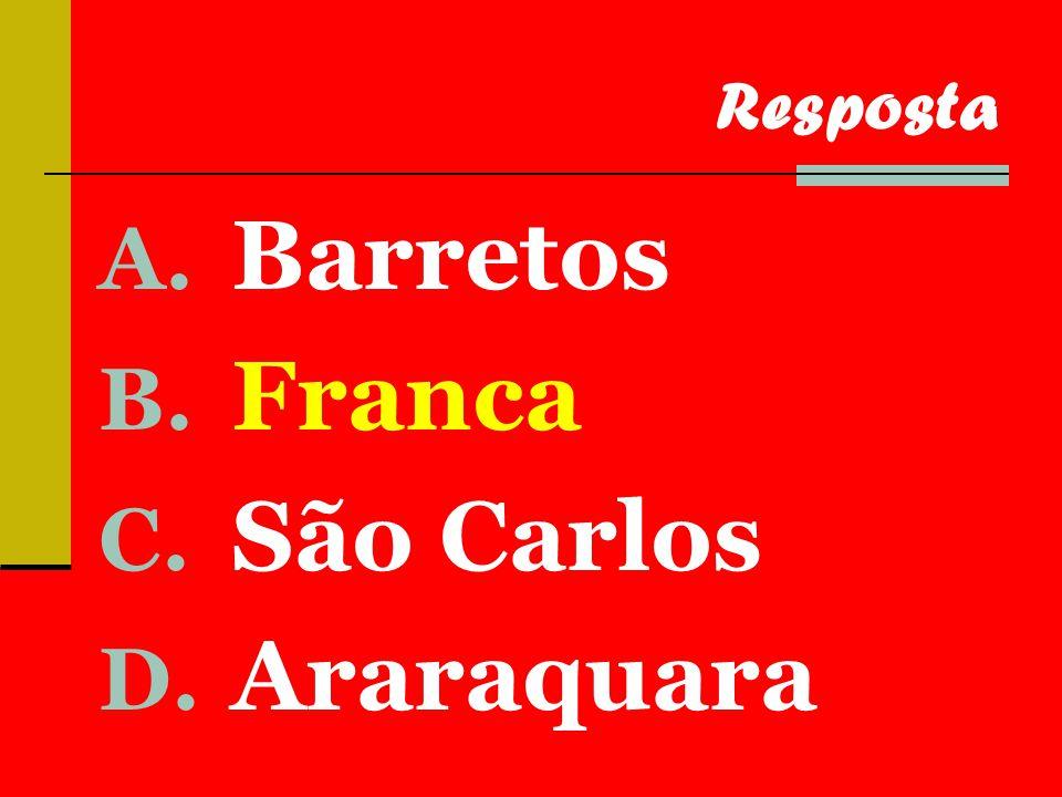 A. Barretos B. Franca C. São Carlos D. Araraquara Resposta