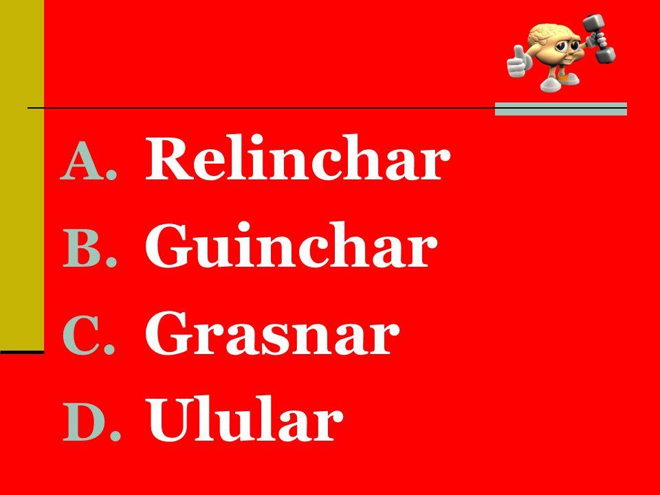 A. Relinchar B. Guinchar C. Grasnar D. Ulular
