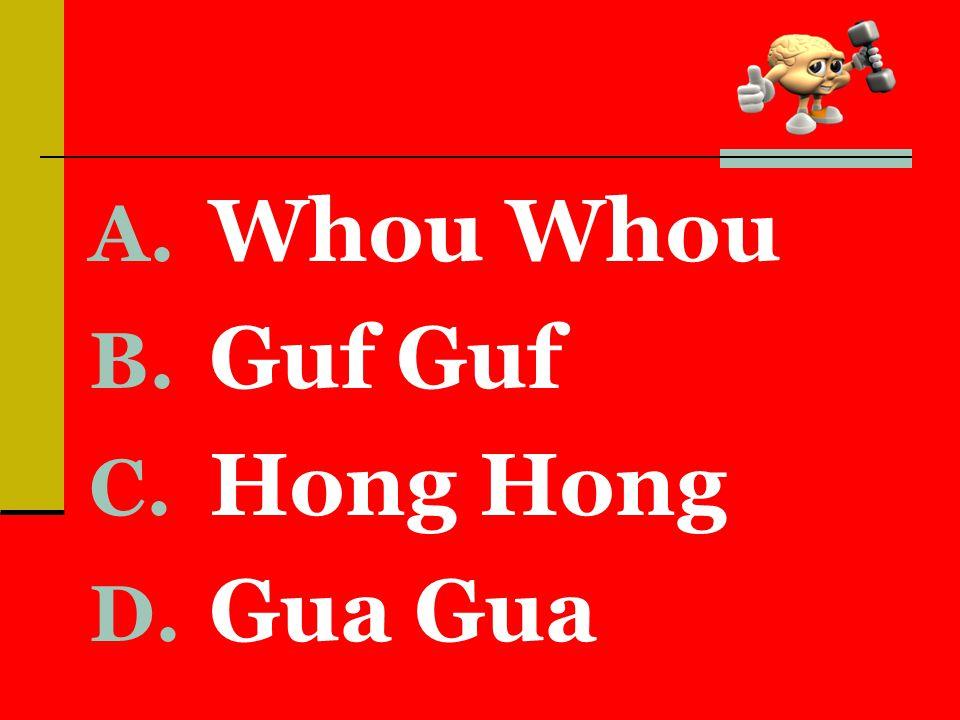 A. Whou Whou B. Guf Guf C. Hong Hong D. Gua Gua