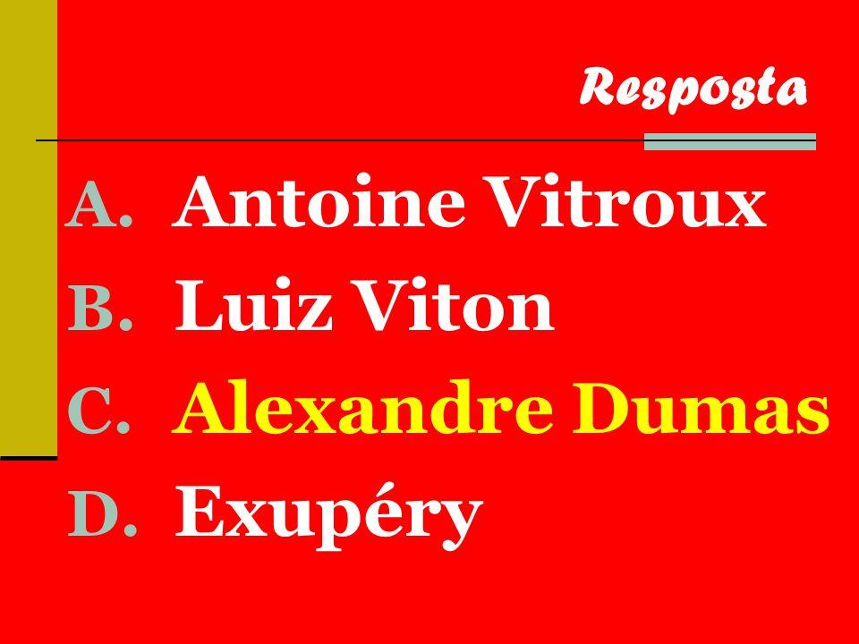 A. Antoine Vitroux B. Luiz Viton C. Alexandre Dumas D. Exupéry Resposta
