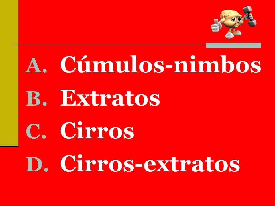 A. Cúmulos-nimbos B. Extratos C. Cirros D. Cirros-extratos