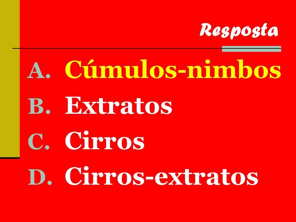 A. Cúmulos-nimbos B. Extratos C. Cirros D. Cirros-extratos Resposta